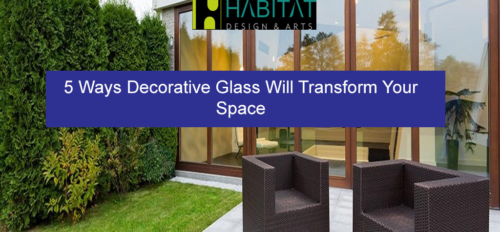 5 Ways Decorative Glass Will Transform Your Space